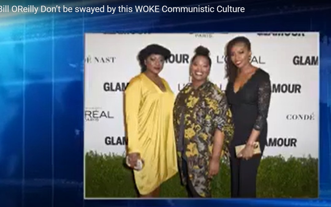 Bill O'Reilly: Don't be swayed by this 'WOKE' Communistic Culture