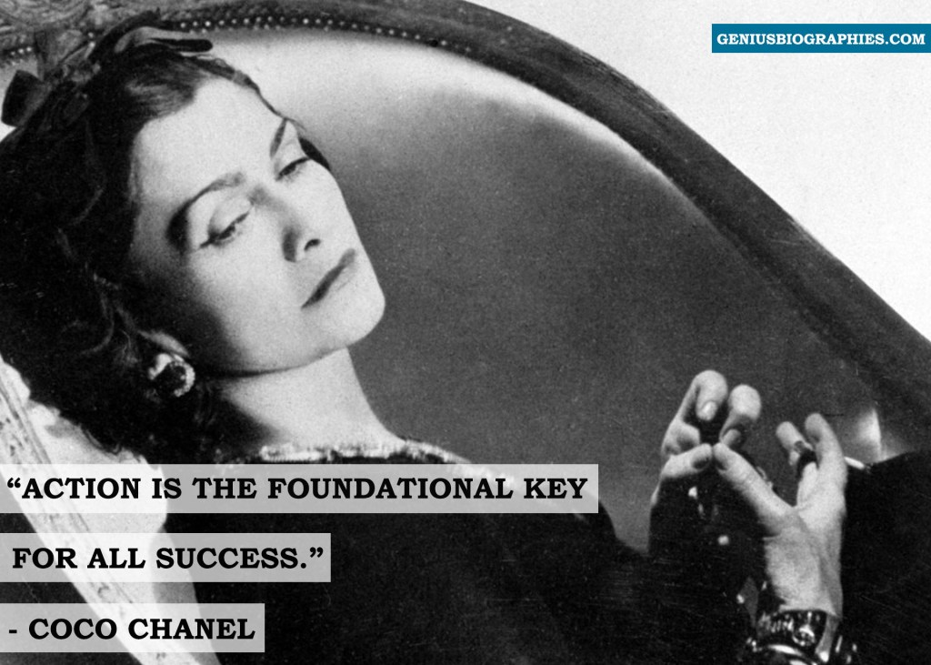 Action is the foundational key for all success. ~ Coco Chanel