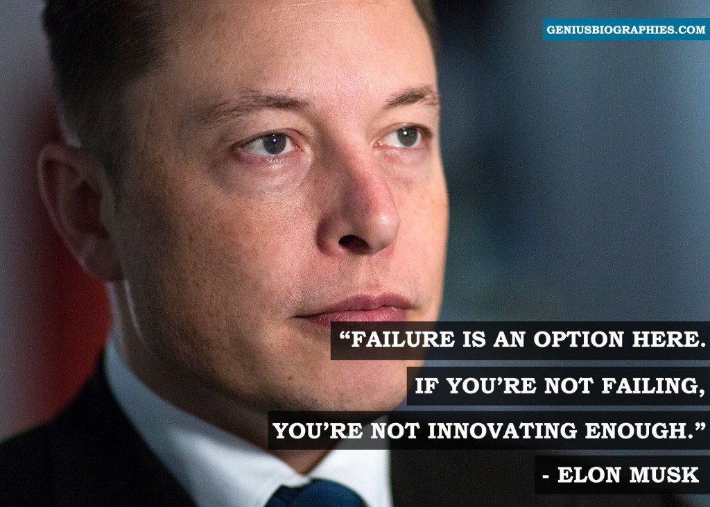 Failure is an option here. If you're not failing, you're not innovating enough. - Elon Musk