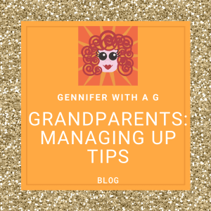 Gennifer with a G Blog - Grandparents Managing Up Tips