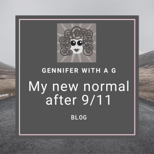 Gennifer with a G Blog - My New Normal After 9/11