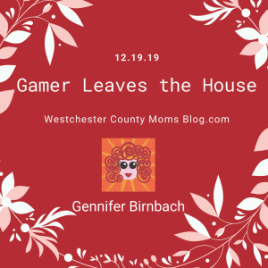 WestchesterCountyMomsBlog.com - Gamer Leaves the House