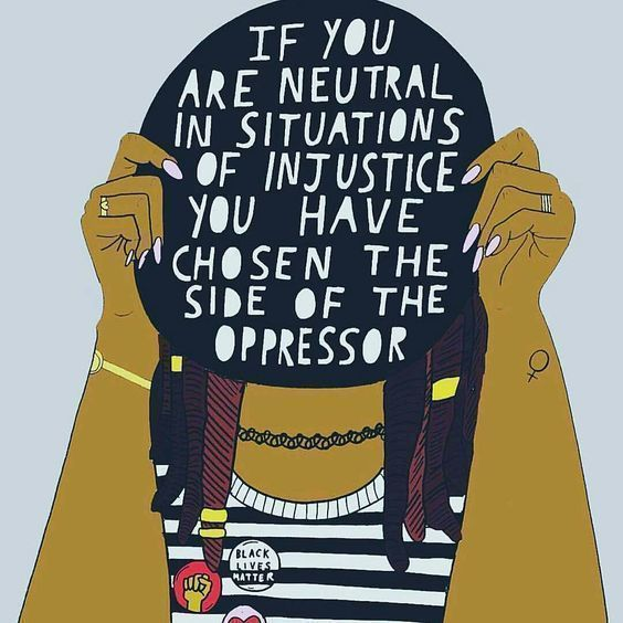 If you are neutral in situations of injustice