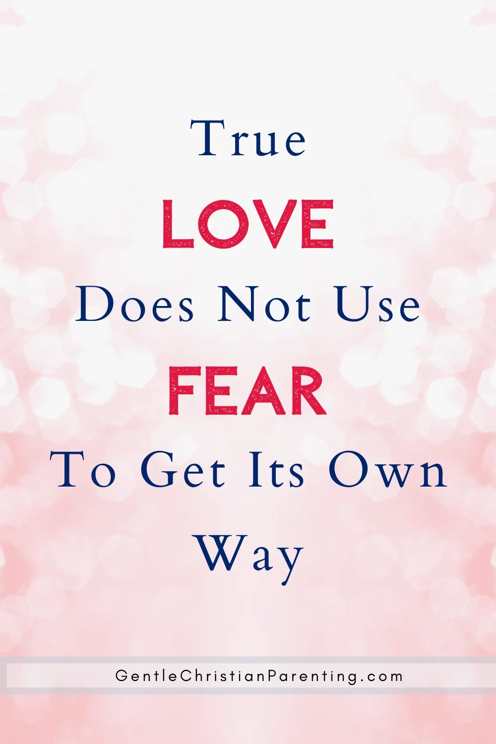 No Fear in love - True Love Does Not Use Fear to Get Its Own Way