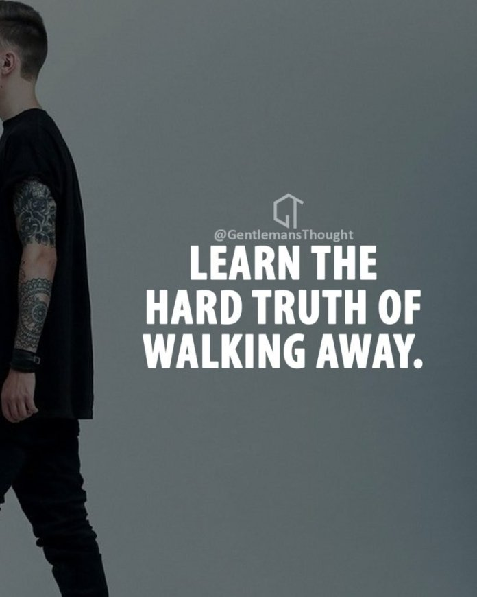 learn the hard truth of walking away