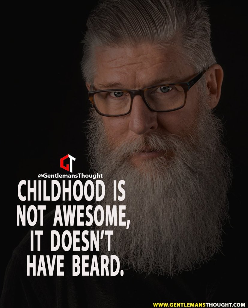 Childhood is not awesome, it doesn't have Beard