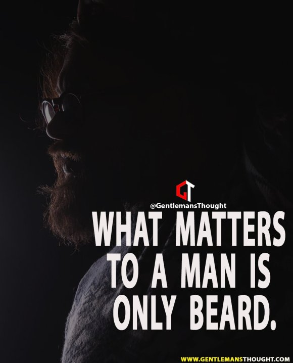 What matters to a man is only BEARD