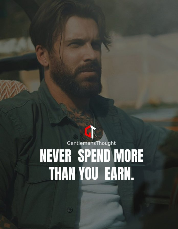 Never spend more than you earn.
