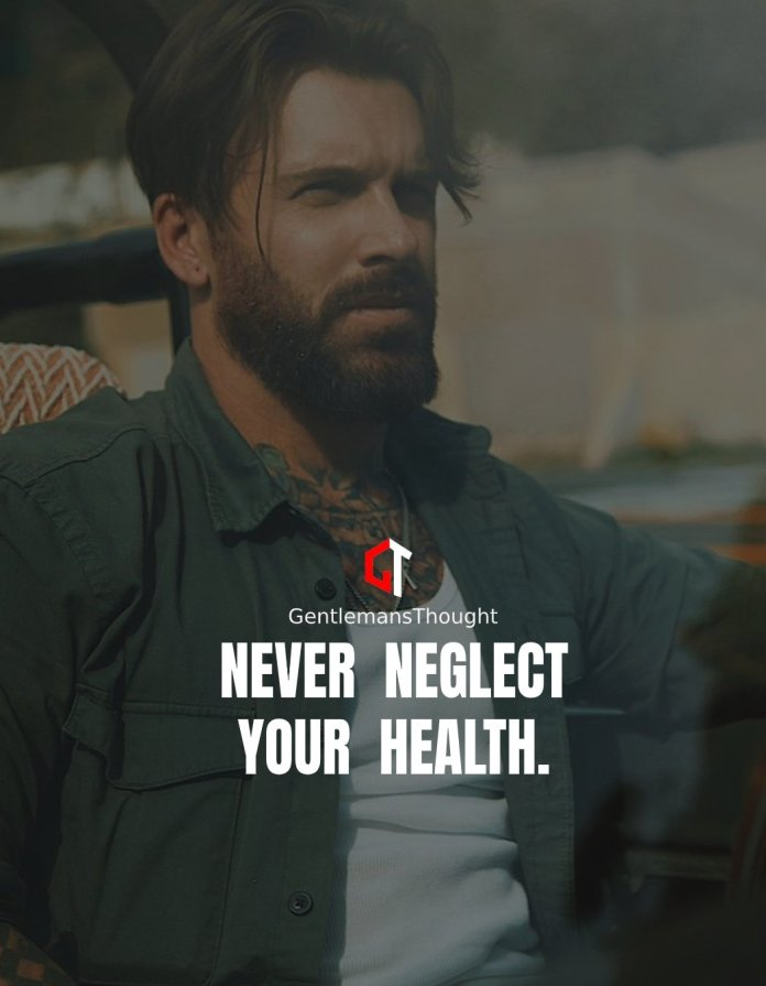 Never neglect your health.
