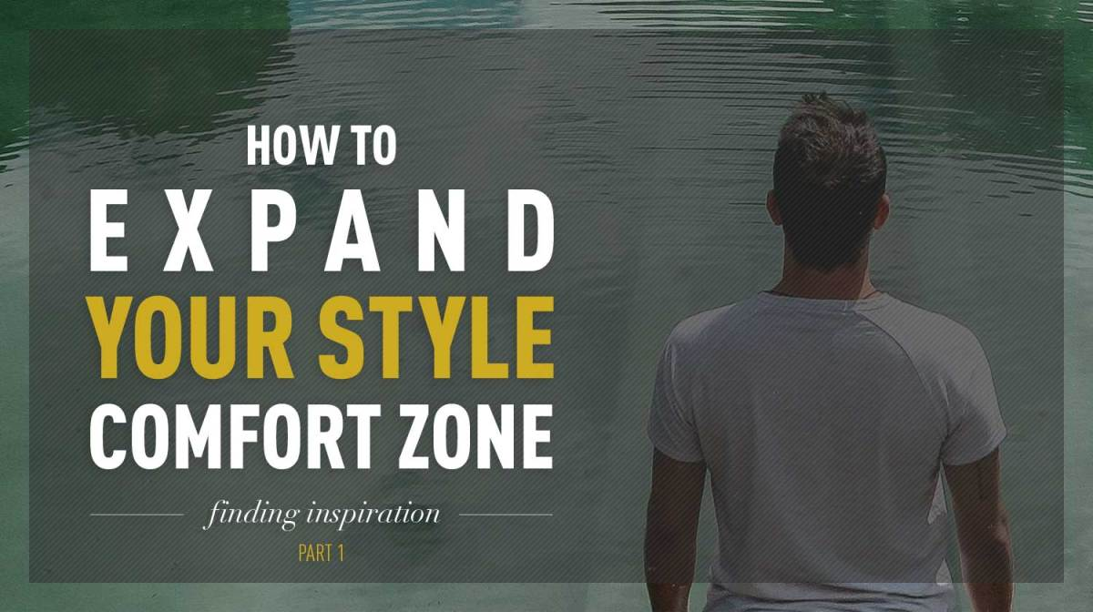 How to Expand Your Style Comfort Zone | Part 1: Finding Inspiration