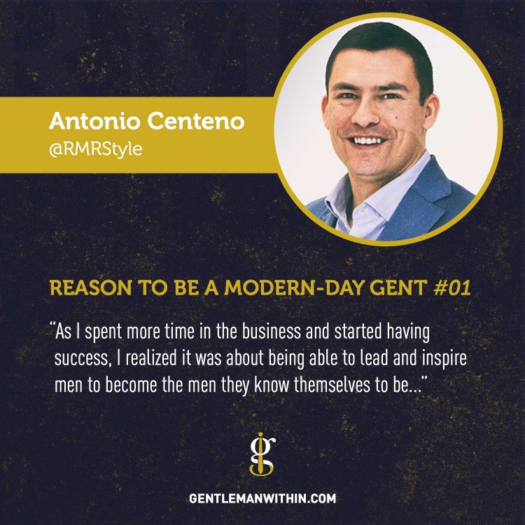 Antonio Centeno Reason To Be A Modern-Day Gentleman