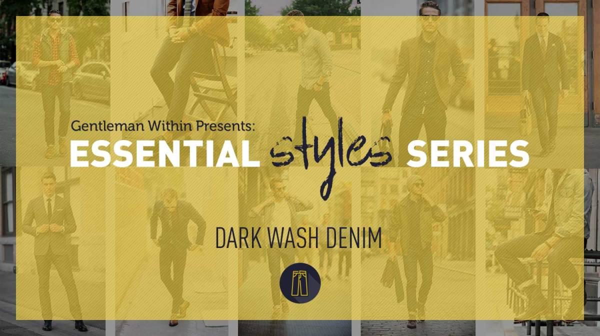 Essential Men's Styles | How To Wear Dark Wash Denim