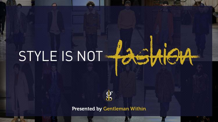 Why Style Is NOT Fashion | GENTLEMAN WITHIN