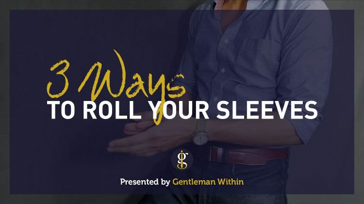 3 Ways To Roll Up Your Sleeves | GENTLEMAN WITHIN