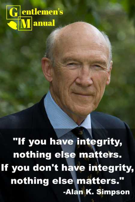 """""""If you have integrity, nothing else matters. If you don't have integrity, nothing else matters."""" -Alan K. Simpson"""