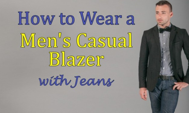 How to Wear a Men's Casual Blazer with Jeans