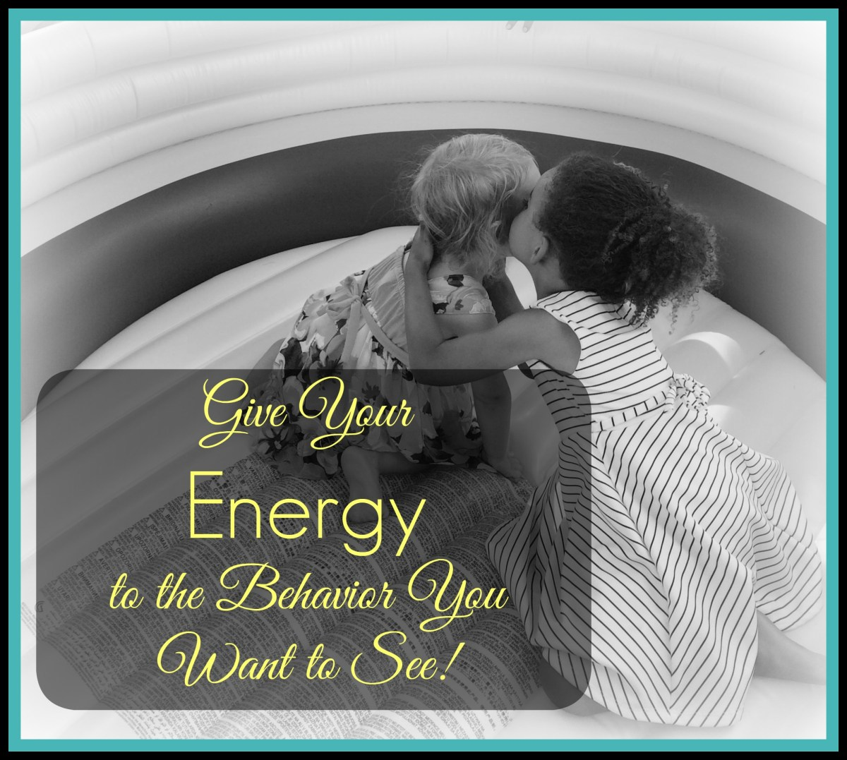 Give Your Energy to the Behavior You Want to See