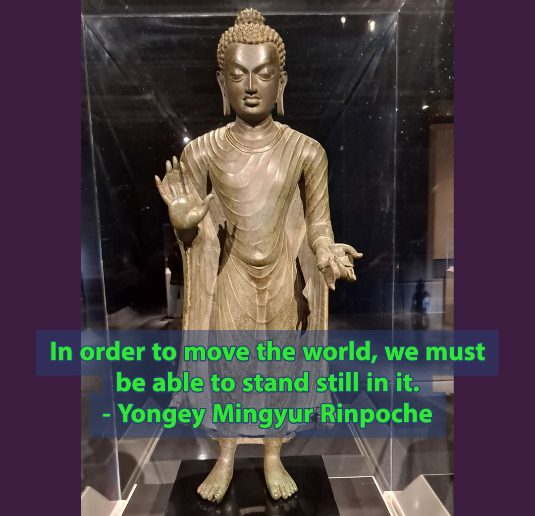 In order to move the world, we must be able to stand still in it.