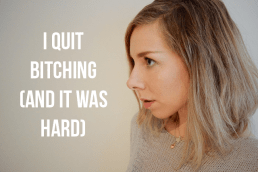 I quit bitching and it was hard