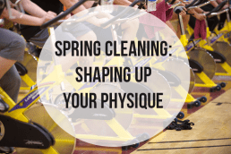 Spring Cleaning: Shaping Up Your Physique
