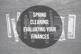 Spring Cleaning: Evaluating your finances