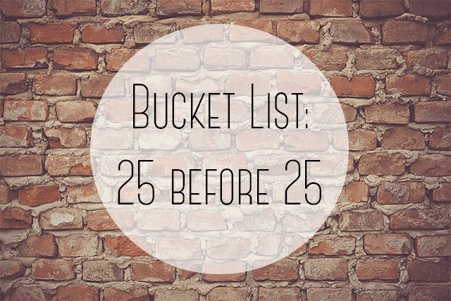 Bucket List: 25 Things to do Before You Turn 25
