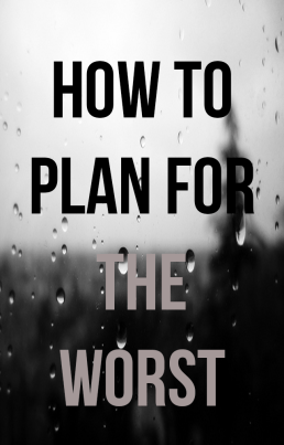 Be Prepared: Plan For the Worst, Hope For the Best