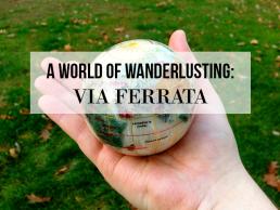 A World Of Wanderlusting: Climbing Via Ferrata