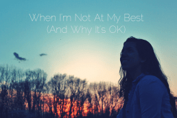 When I'm Not At My Best (And Why It's OK)