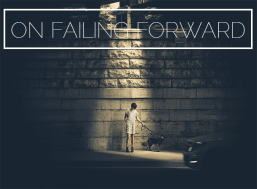 Failing Forward: Experiencing Setbacks, Learning the Lesson, Trying Again