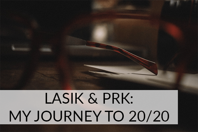 LASIK & PRK: My Journey to 20/20