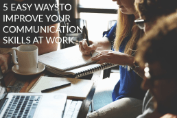 5 Ways to Improve Your Communication Skills at Work