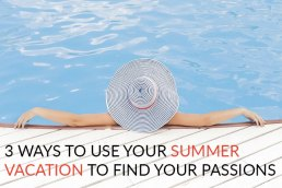 3 Ways to Use Your Summer Vacation to Find Your Passions