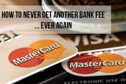 How to Never Get Another Bank Fee Ever Again