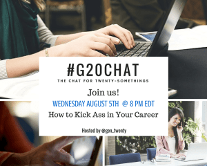 #G20Chat August 5th How to Kick Ass in Your Career