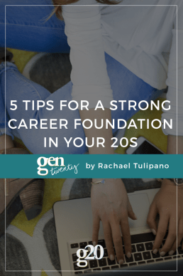 5 Tips for Building a Strong Career Foundation in Your Twenties