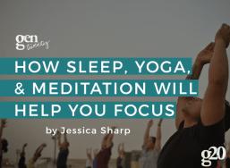 How Sleep, Yoga, and Meditation Will Improve Your Life