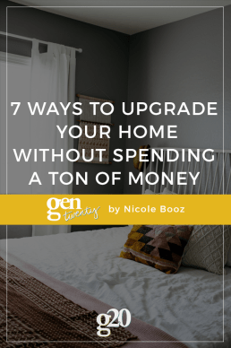 7 Ways To Upgrade Your Home Without Spending a Ton of Money
