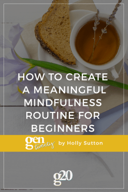 How To Create A Meaningful Mindfulness Routine For Beginners
