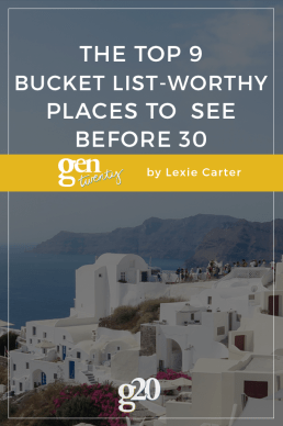 Travel Bucket List: 9 Places to Experience Before You Turn 30