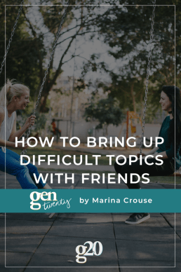 How To Bring Up Difficult Topics With Friends