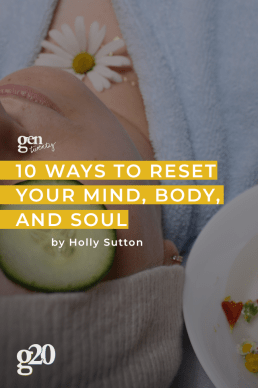 10 Ways To Reset Your Mind, Body, And Soul