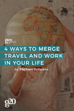 4 Ways to Merge Travel and Work in Your Life