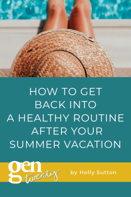 How To Get Back Into A Healthy Routine After Your Summer Vacation