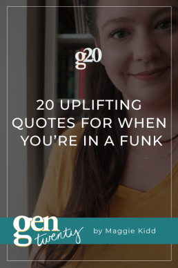 20 Uplifting Quotes For When You're In A Funk