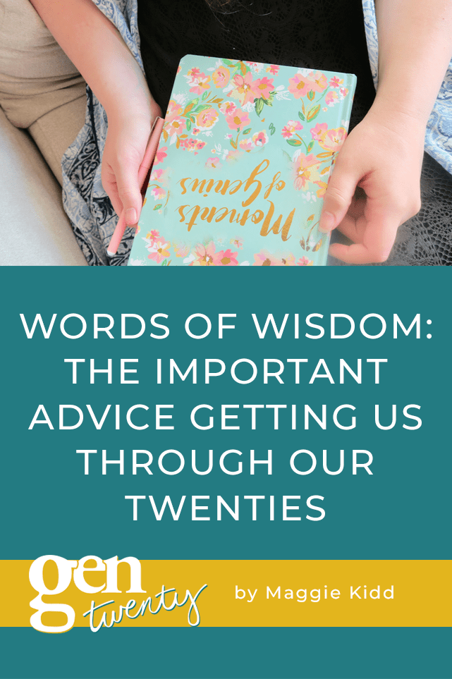 Words Of Wisdom: The Important Advice Getting Us Through Our Twenties