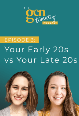 The GenTwenty Podcast Episode 3: Your Early 20s vs Your Late 20s