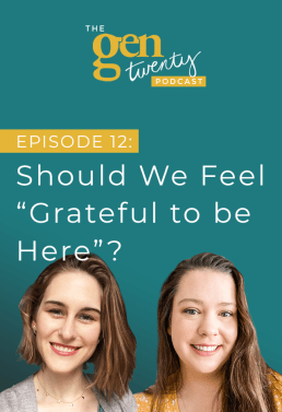 "The GenTwenty Podcast Episode 12: Should We Feel ""Grateful to be Here""?"