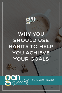 Why You Should Use Habits to Help You Achieve Your Goals