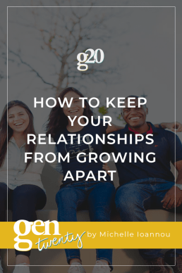 How To Keep Your Relationships From Growing Apart